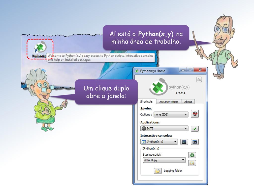 Um clique duplo abre a janela: Aí está o Python...