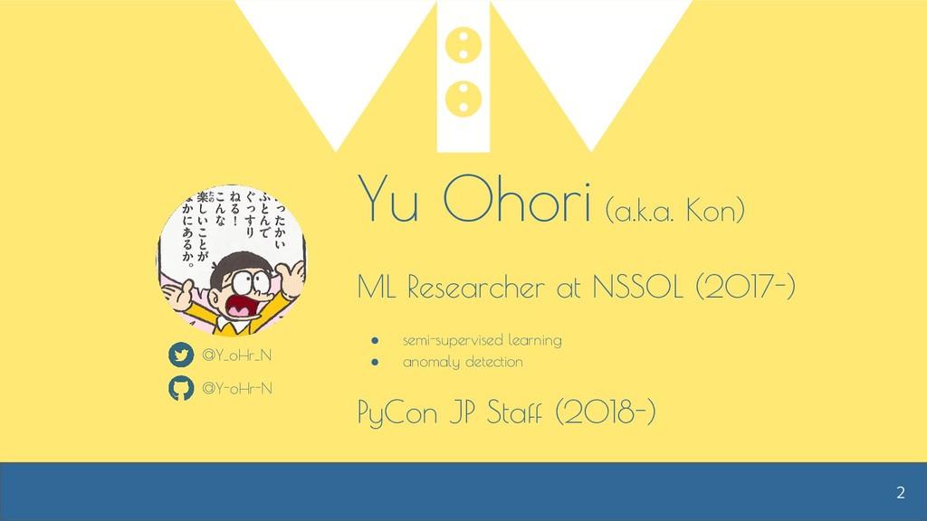 Yu Ohori (a.k.a. Kon) ML Researcher at NSSOL (2...