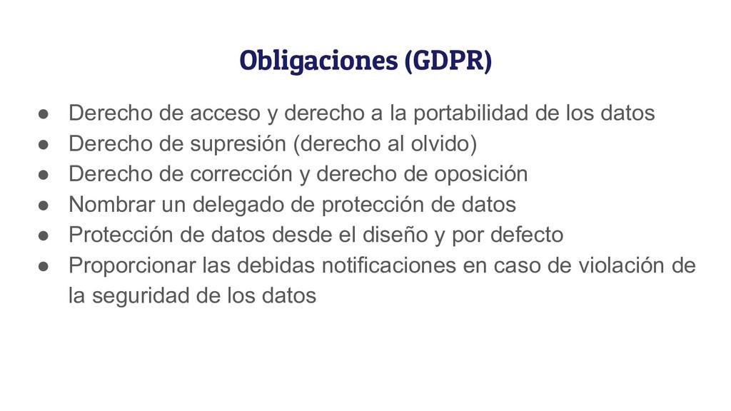 Obligaciones (GDPR) ● Derecho de acceso y derec...