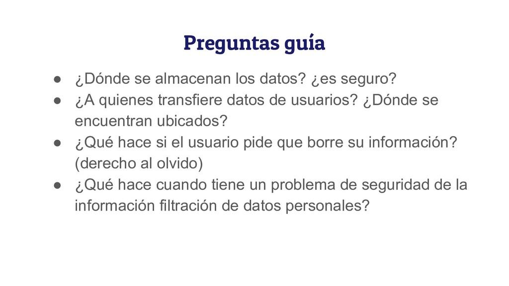 Preguntas guía ● ¿Dónde se almacenan los datos?...