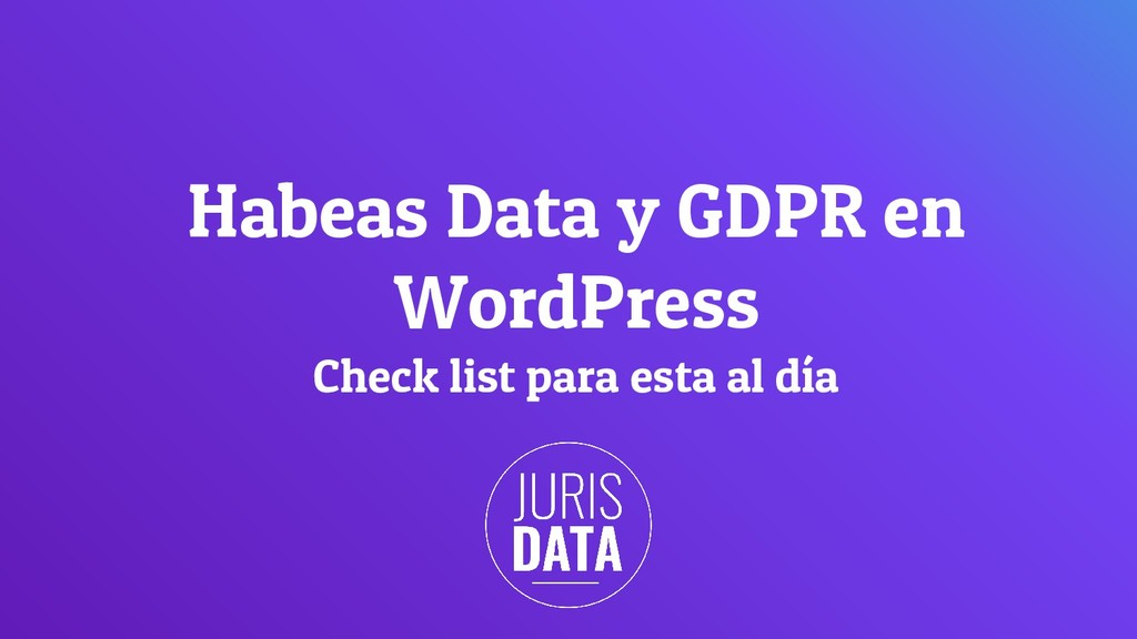 Habeas Data y GDPR en WordPress Check list para...
