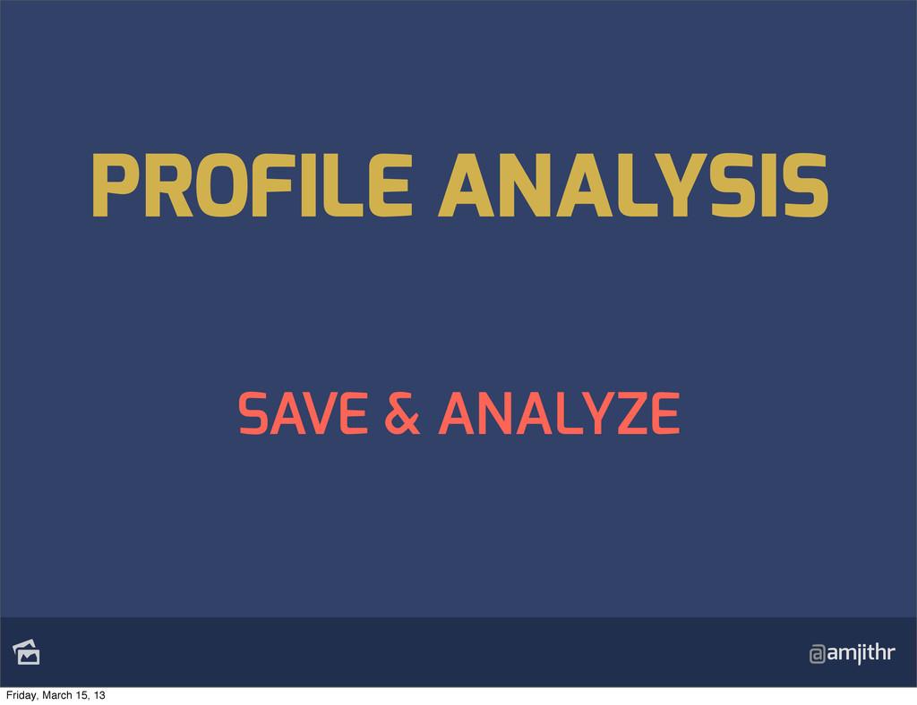 @amjithr SAVE & ANALYZE PROFILE ANALYSIS Frida...