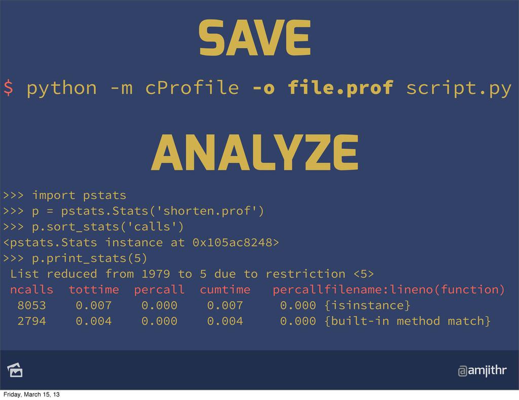 @amjithr $ python -m cProfile -o file.prof scr...