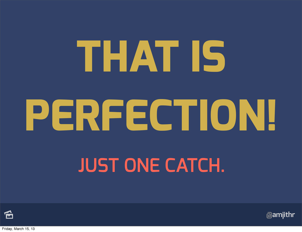 @amjithr THAT IS PERFECTION! JUST ONE CATCH. F...