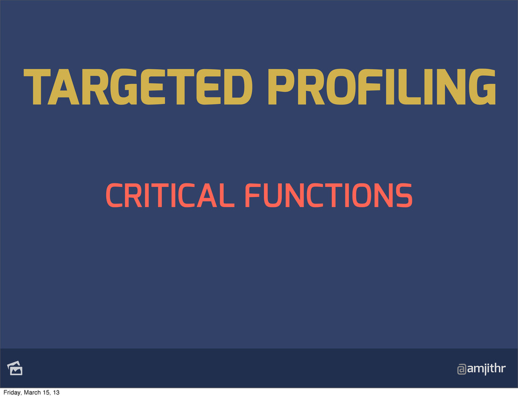 @amjithr CRITICAL FUNCTIONS TARGETED PROFILING...