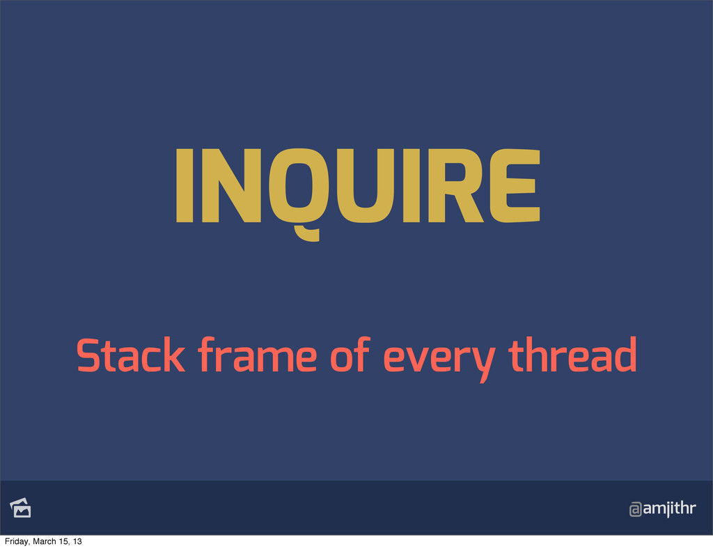 @amjithr INQUIRE Stack frame of every thread F...