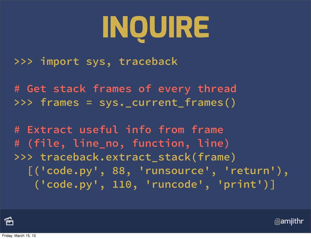 @amjithr >>> import sys, traceback # Get stack...