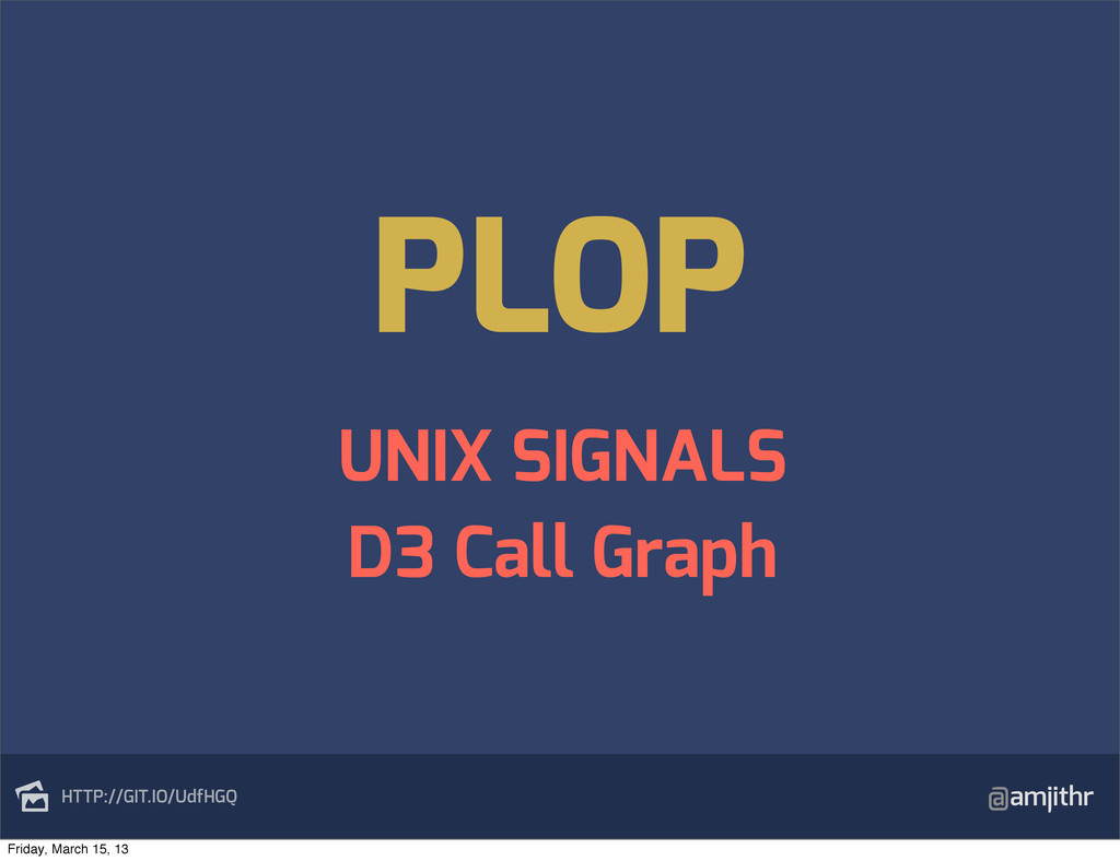 @amjithr HTTP://GIT.IO/UdfHGQ PLOP UNIX SIGNAL...