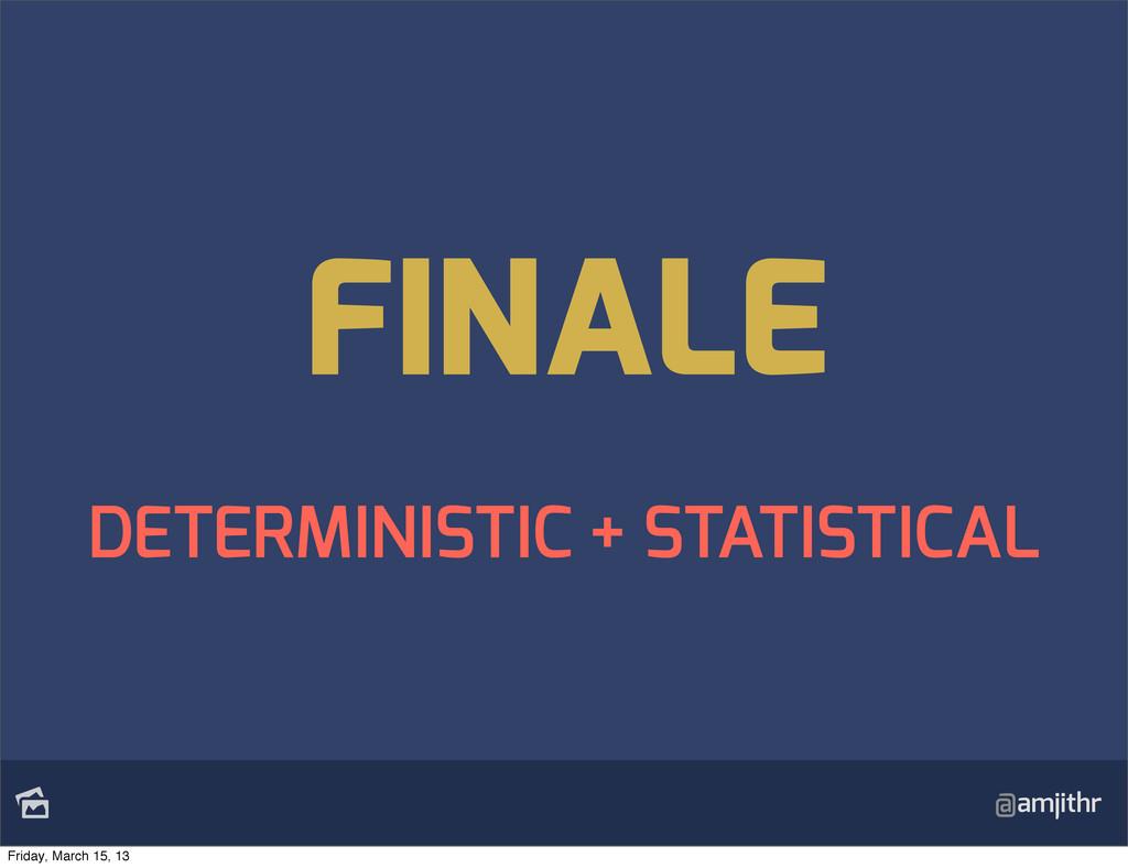 @amjithr FINALE DETERMINISTIC + STATISTICAL Fr...