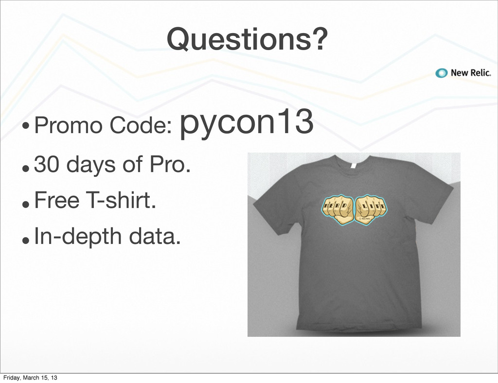 Questions? • Promo Code: pycon13 • 30 days of P...