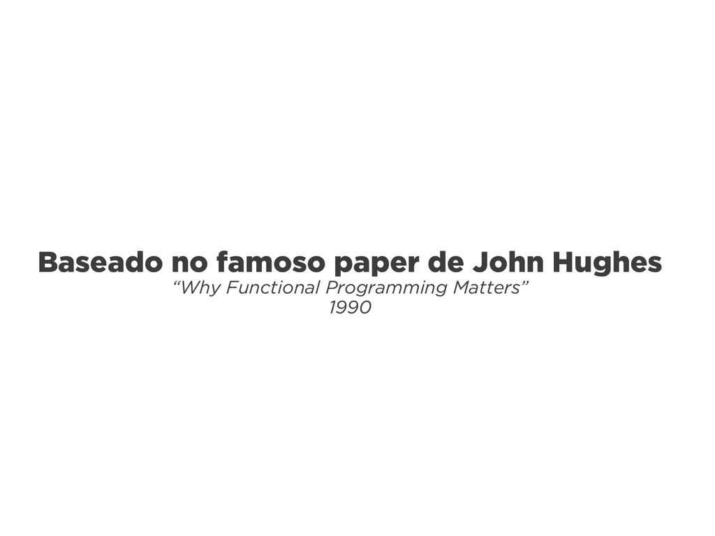 "Baseado no famoso paper de John Hughes ""Why Fun..."