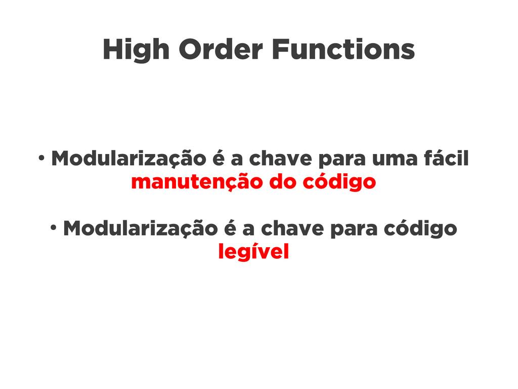 High Order Functions ● Modularização é a chave ...