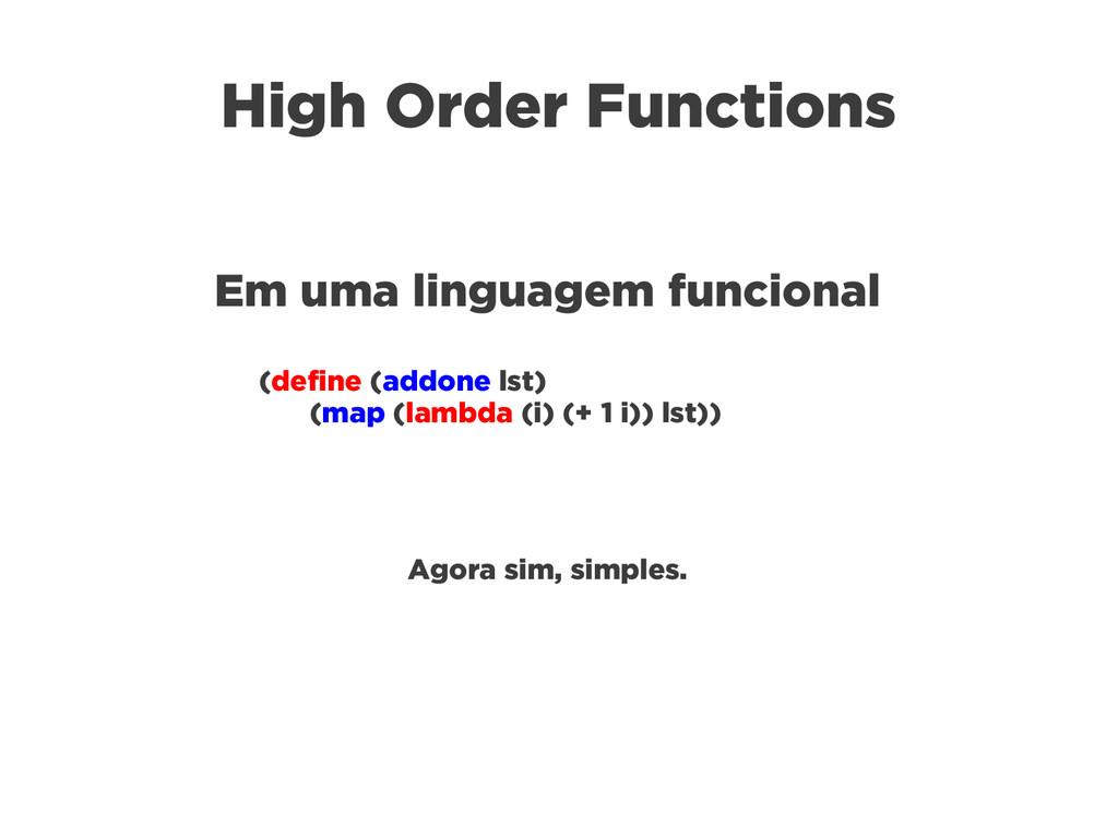 High Order Functions Em uma linguagem funcional...