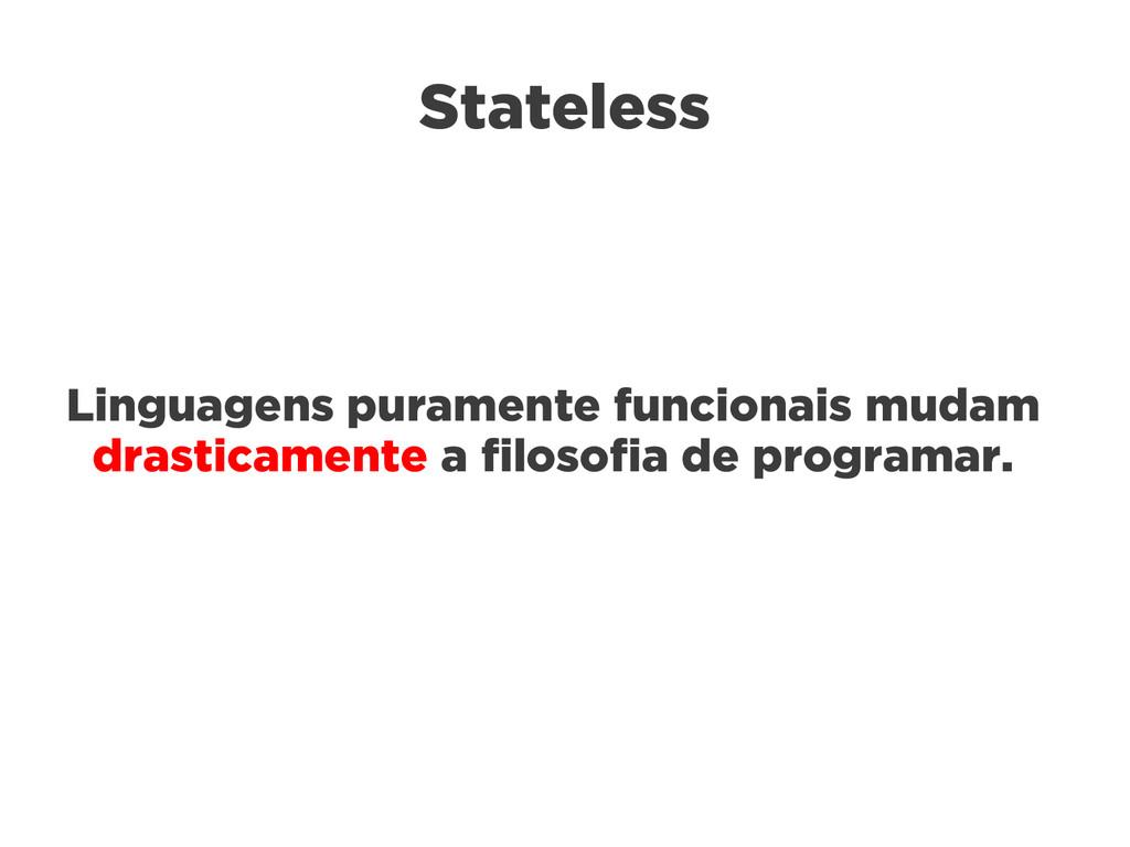 Stateless Linguagens puramente funcionais mudam...