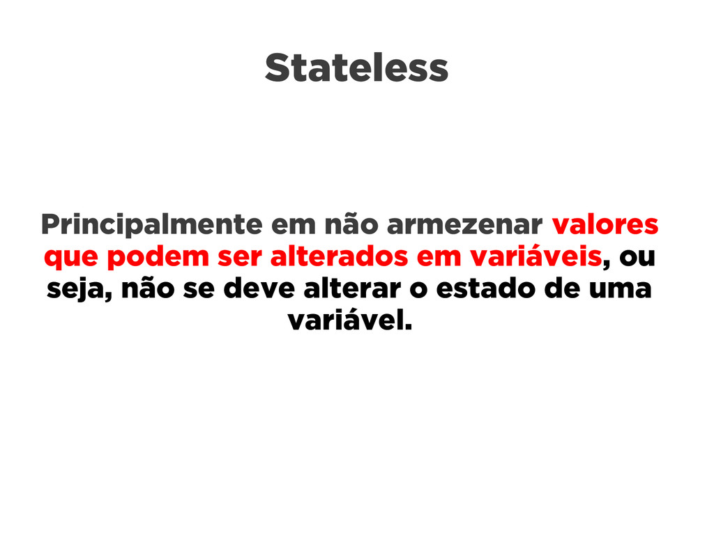 Stateless Principalmente em não armezenar valor...