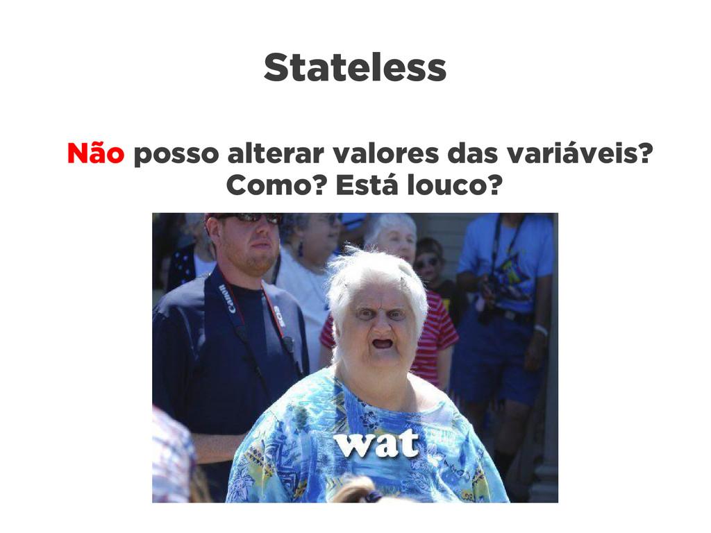 Stateless Não posso alterar valores das variáve...