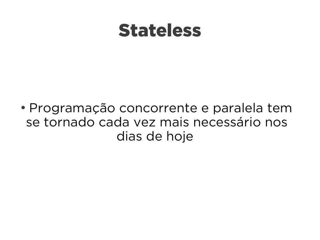 Stateless ● Programação concorrente e paralela ...
