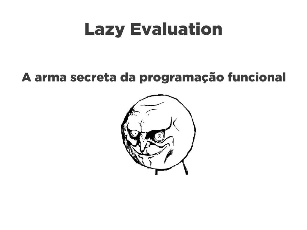 Lazy Evaluation A arma secreta da programação f...