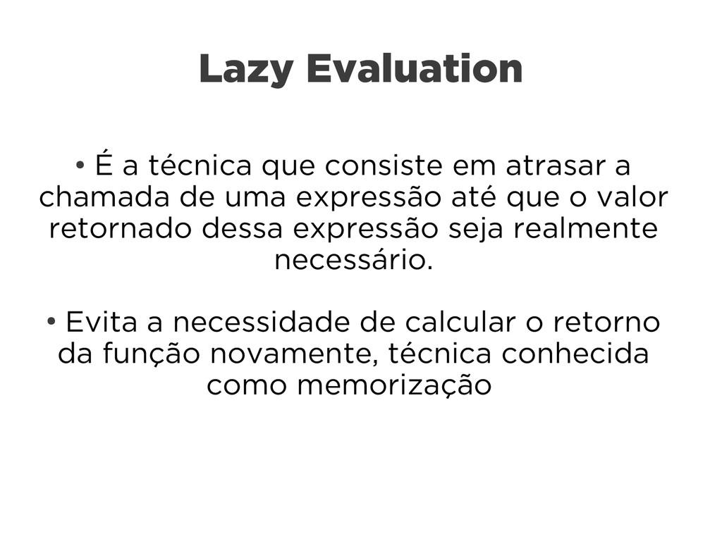 Lazy Evaluation ● É a técnica que consiste em a...