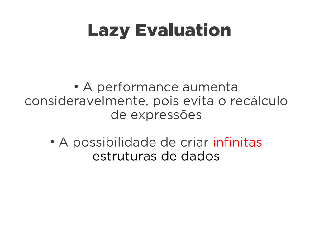 Lazy Evaluation ● A performance aumenta conside...