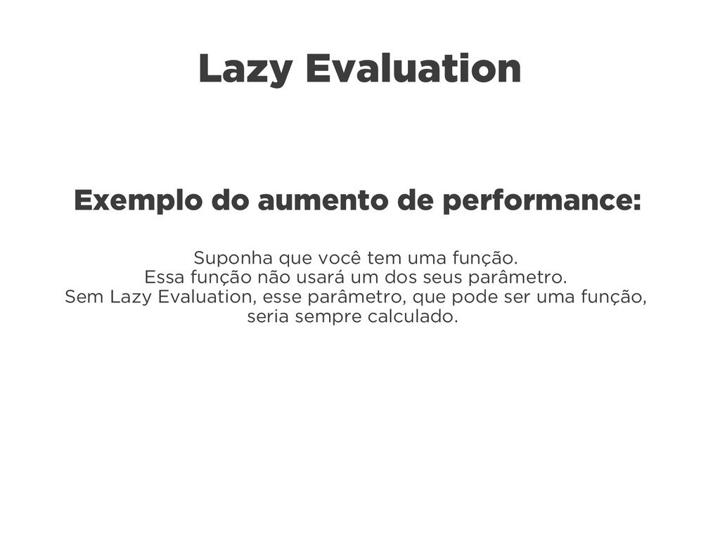 Lazy Evaluation Exemplo do aumento de performan...