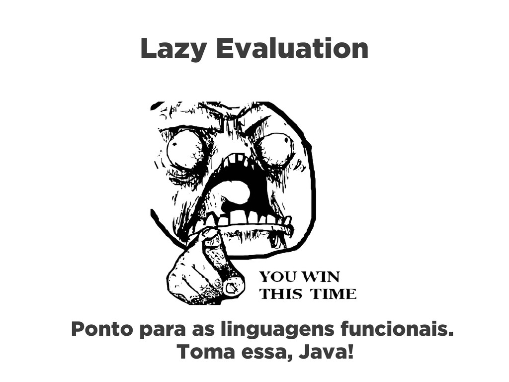 Lazy Evaluation Ponto para as linguagens funcio...