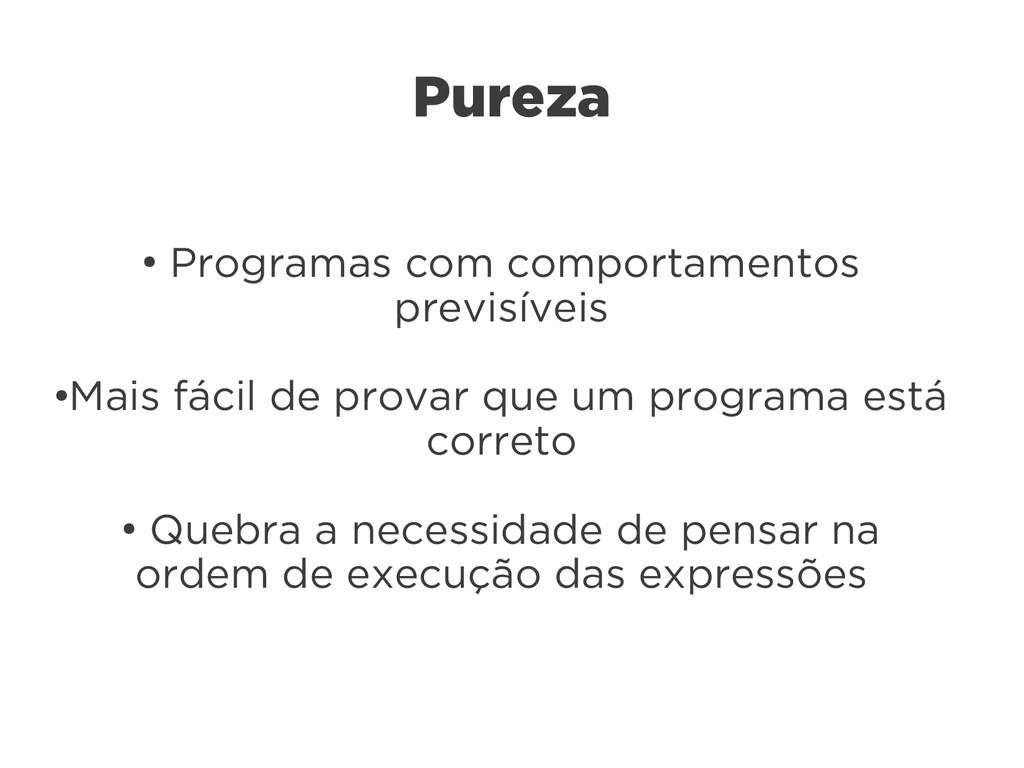 Pureza ● Programas com comportamentos previsíve...