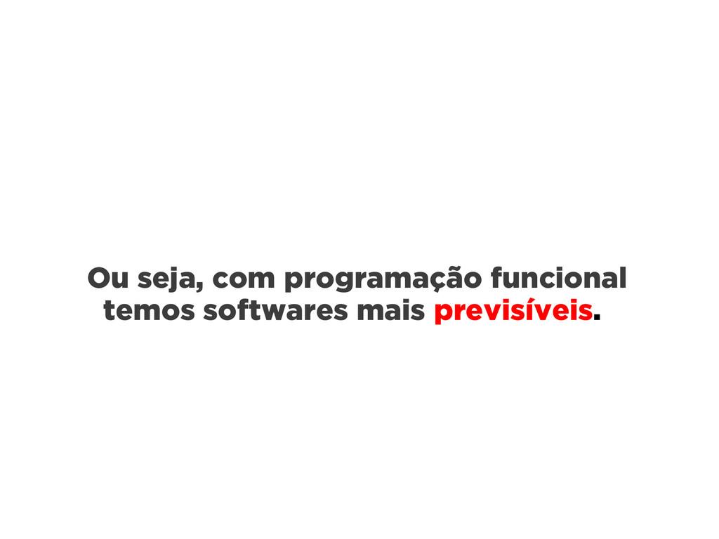 Ou seja, com programação funcional temos softwa...
