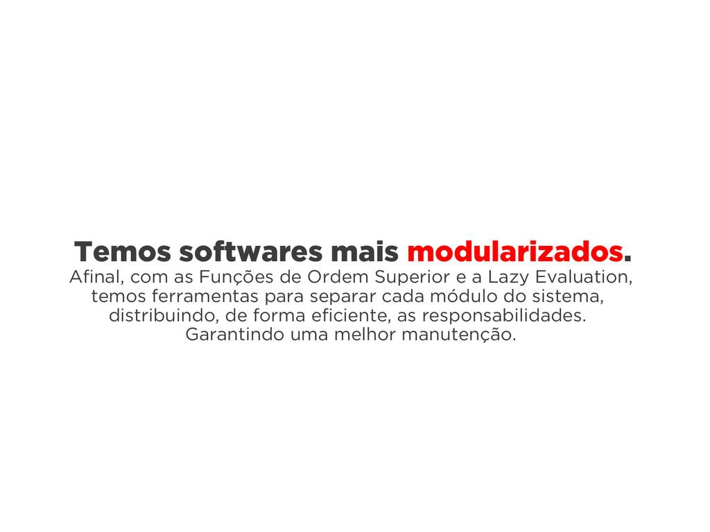 Temos softwares mais modularizados. Afinal, com...