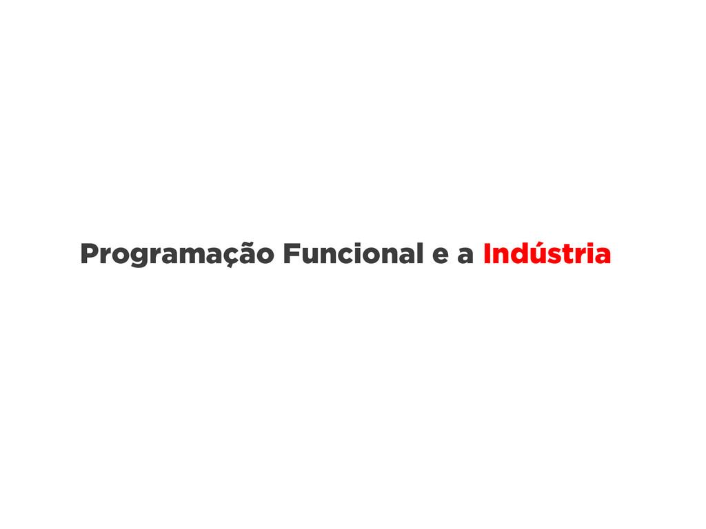 Programação Funcional e a Indústria