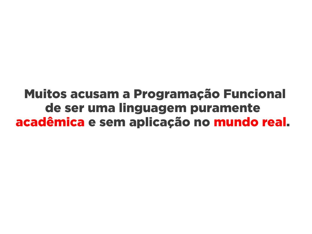 Muitos acusam a Programação Funcional de ser um...