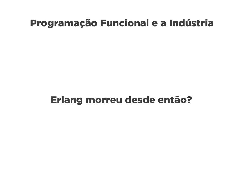 Programação Funcional e a Indústria Erlang morr...