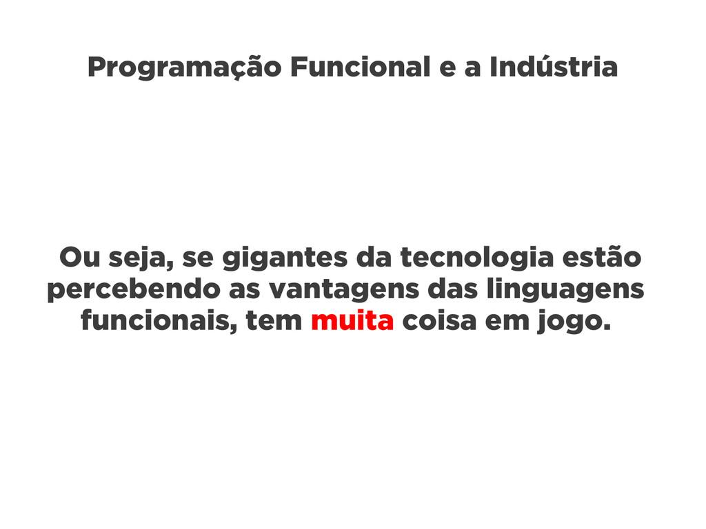 Programação Funcional e a Indústria Ou seja, se...