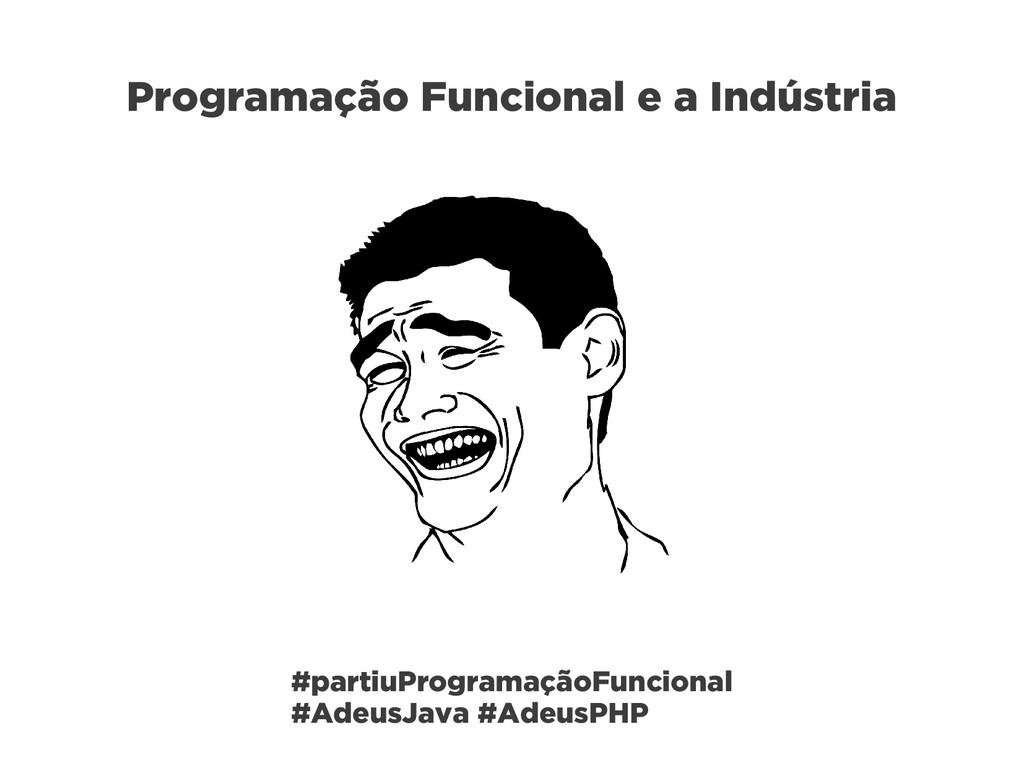 Programação Funcional e a Indústria #partiuProg...