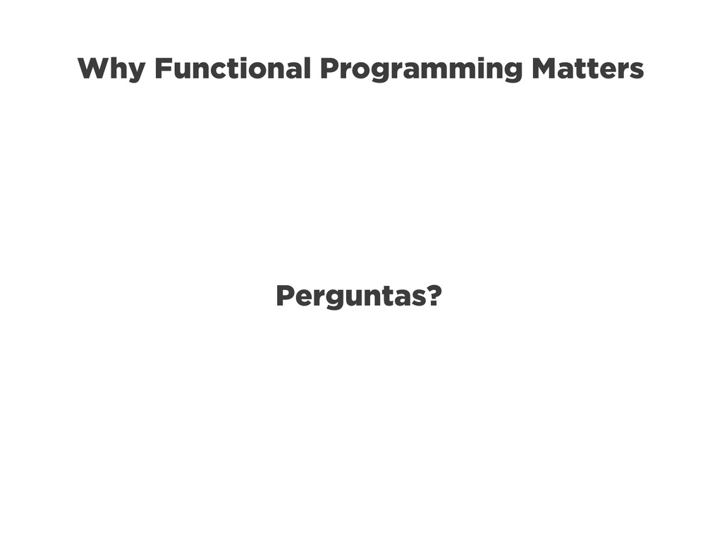 Why Functional Programming Matters Perguntas?