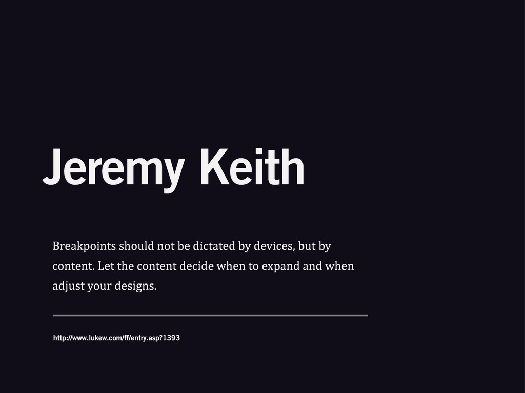 Jeremy Keith Breakpoints%should%not%be%dictated...