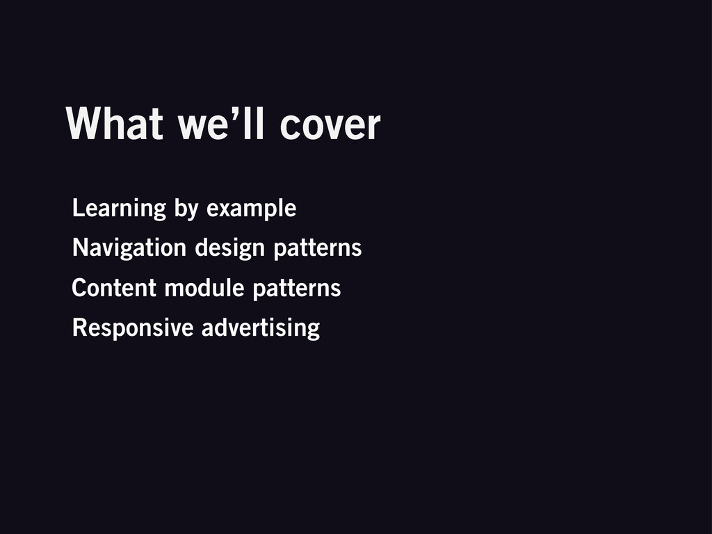 What we'll cover Learning by example Navigation...