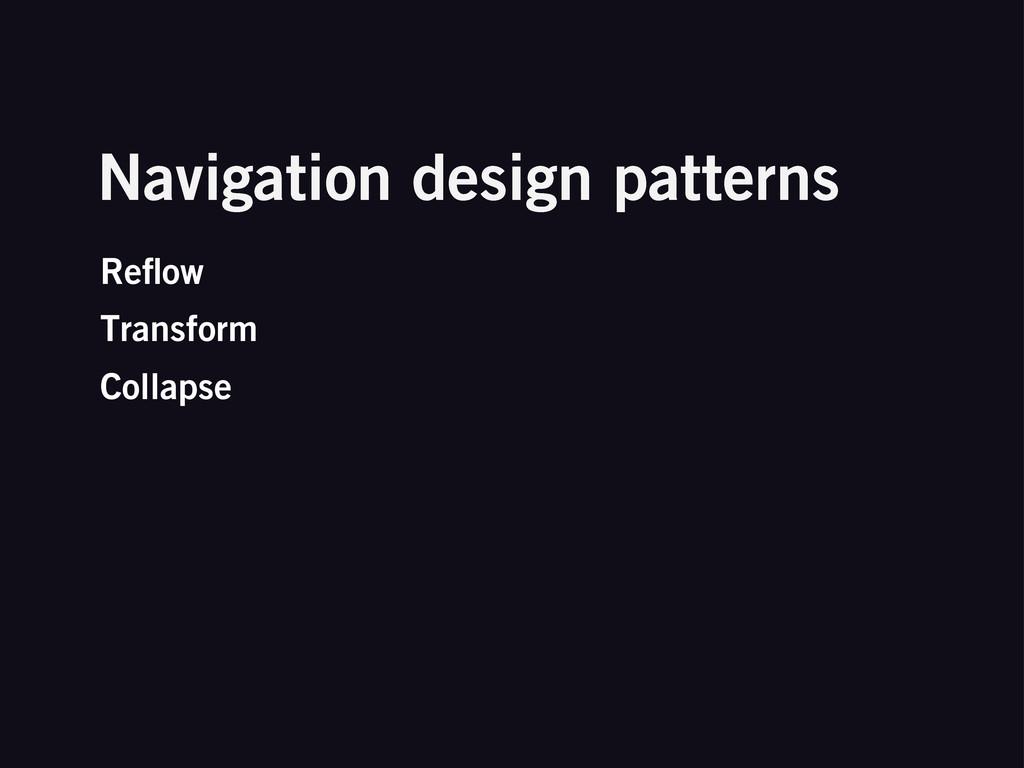 Reflow Transform Collapse Navigation design patt...