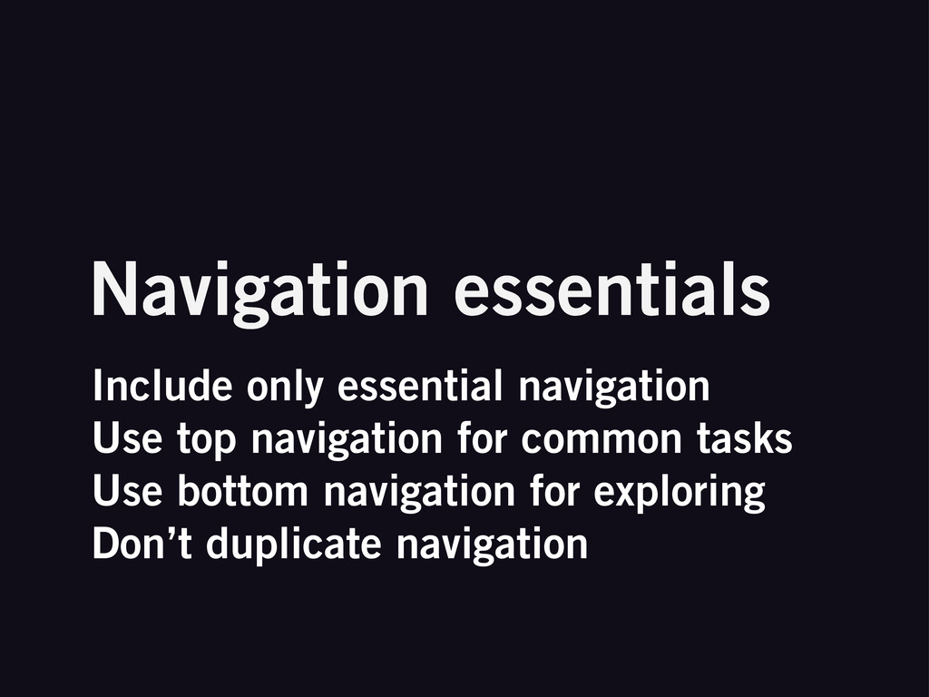 Include only essential navigation Use top navig...