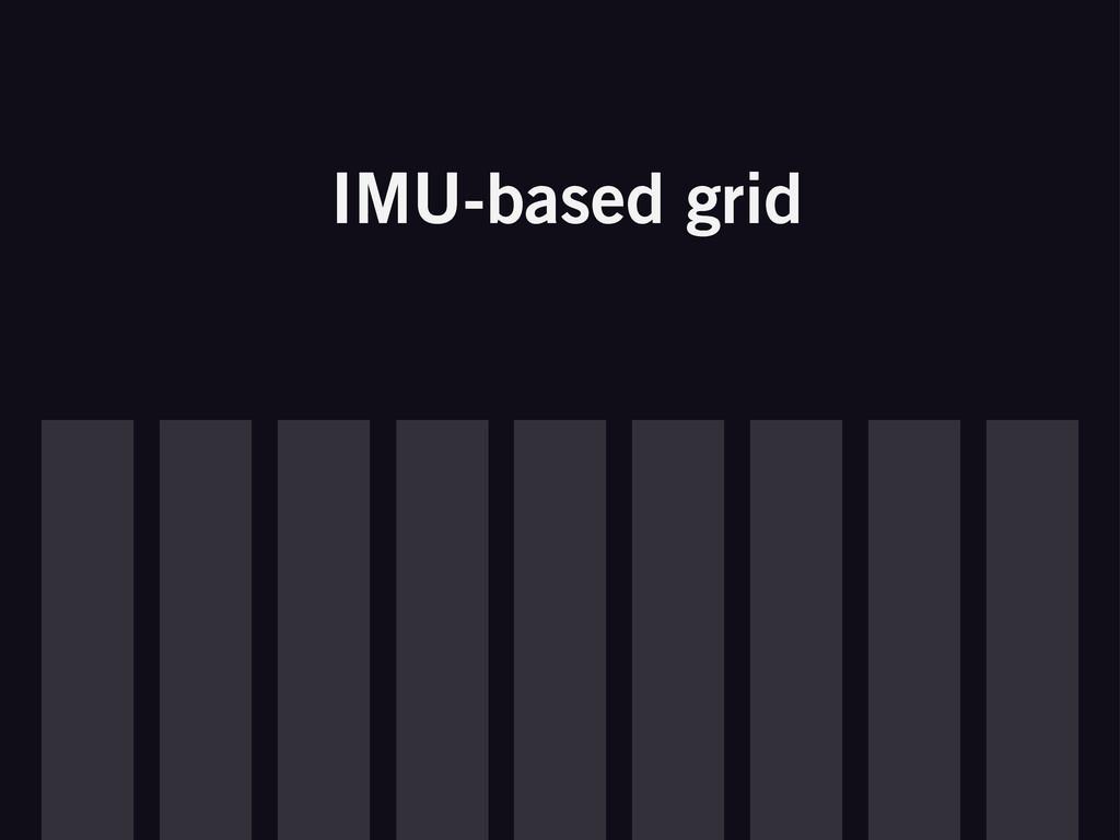 IMU-based grid