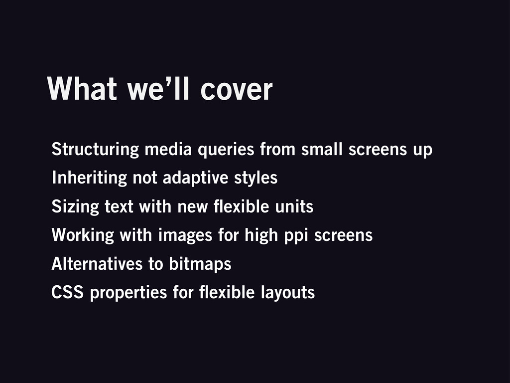 What we'll cover Structuring media queries from...