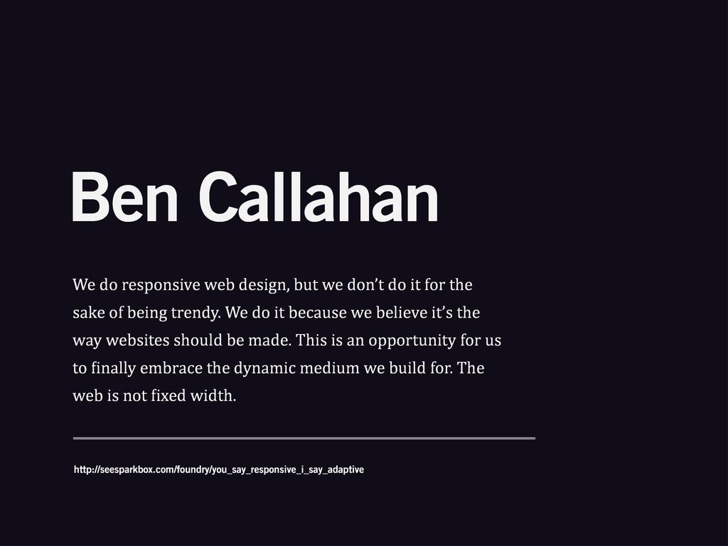 Ben Callahan We%do%responsive%web%design,%but%w...
