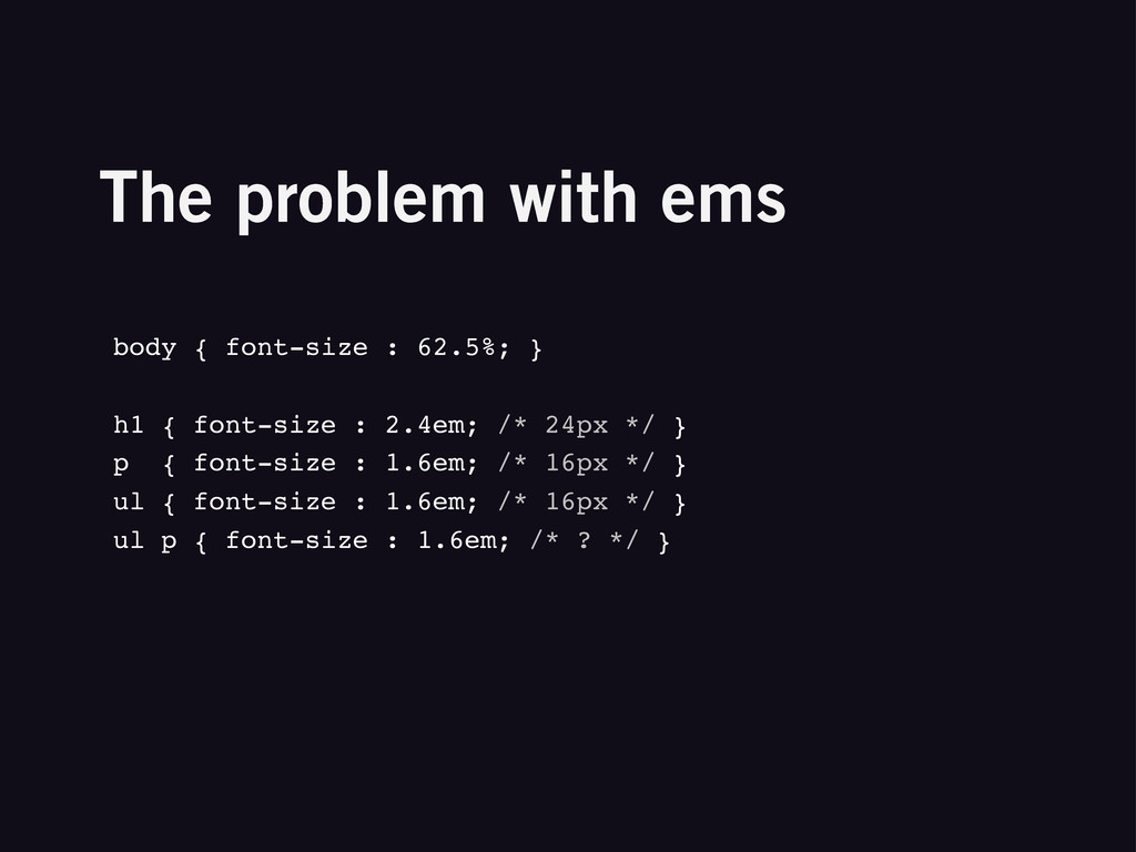 The problem with ems body { font-size : 62.5%; ...