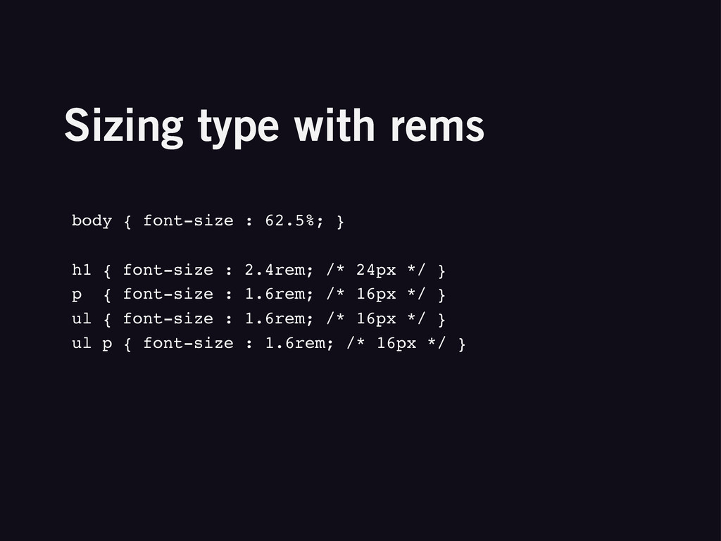Sizing type with rems body { font-size : 62.5%;...