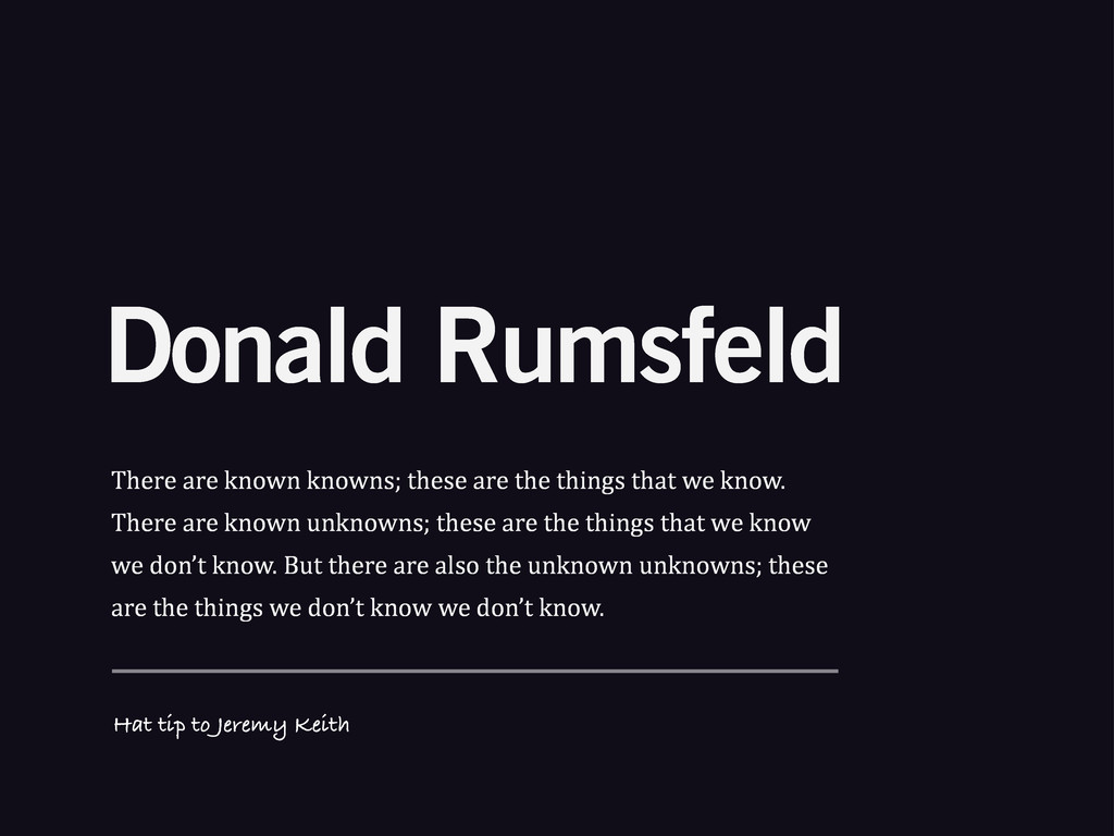 Donald Rumsfeld There%are%known%knowns;%these%a...