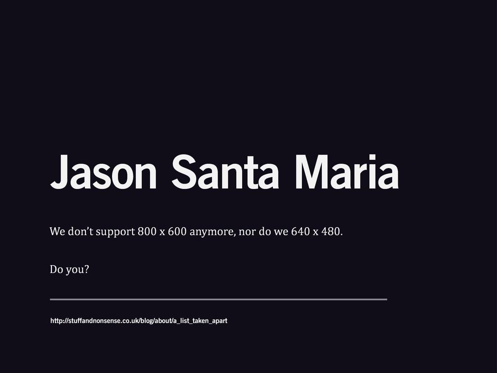 Jason Santa Maria We%don't%support%800%x%600%an...