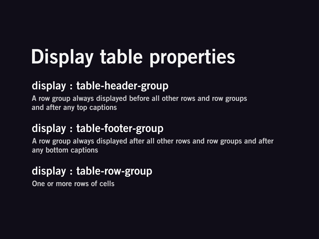 display : table-header-group A row group always...