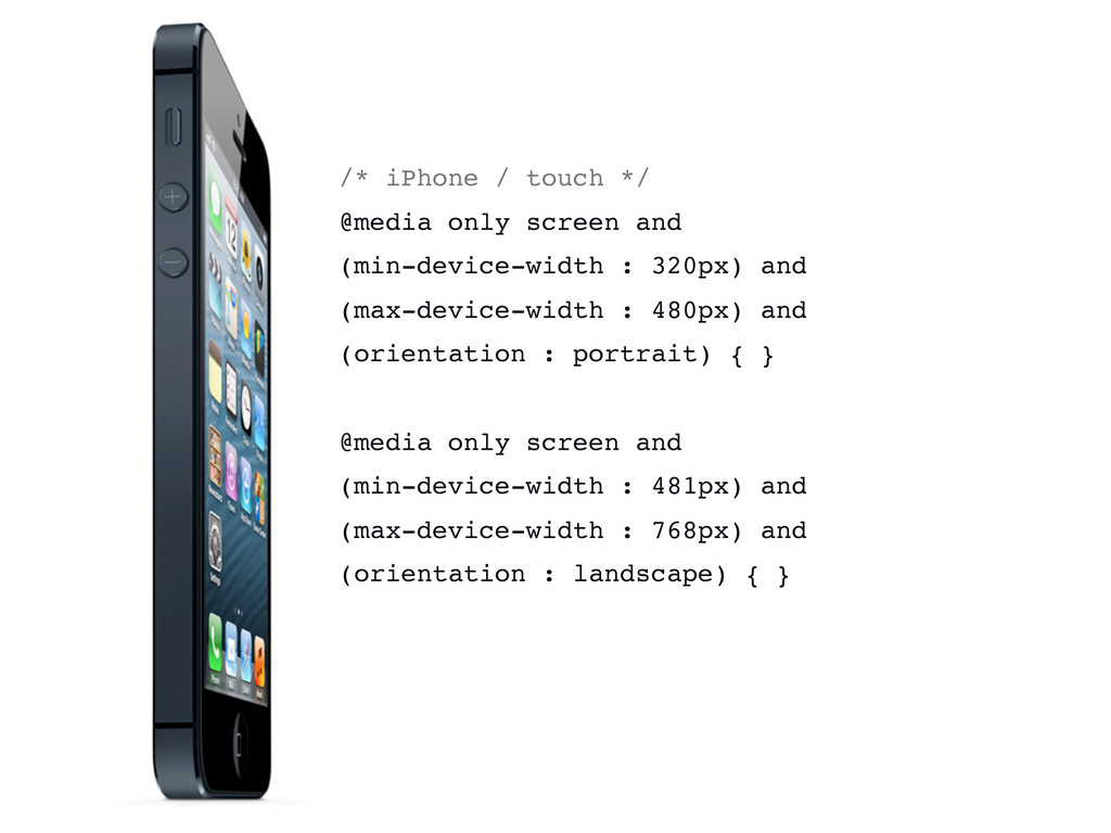 /* iPhone / touch */ @media only screen and (mi...
