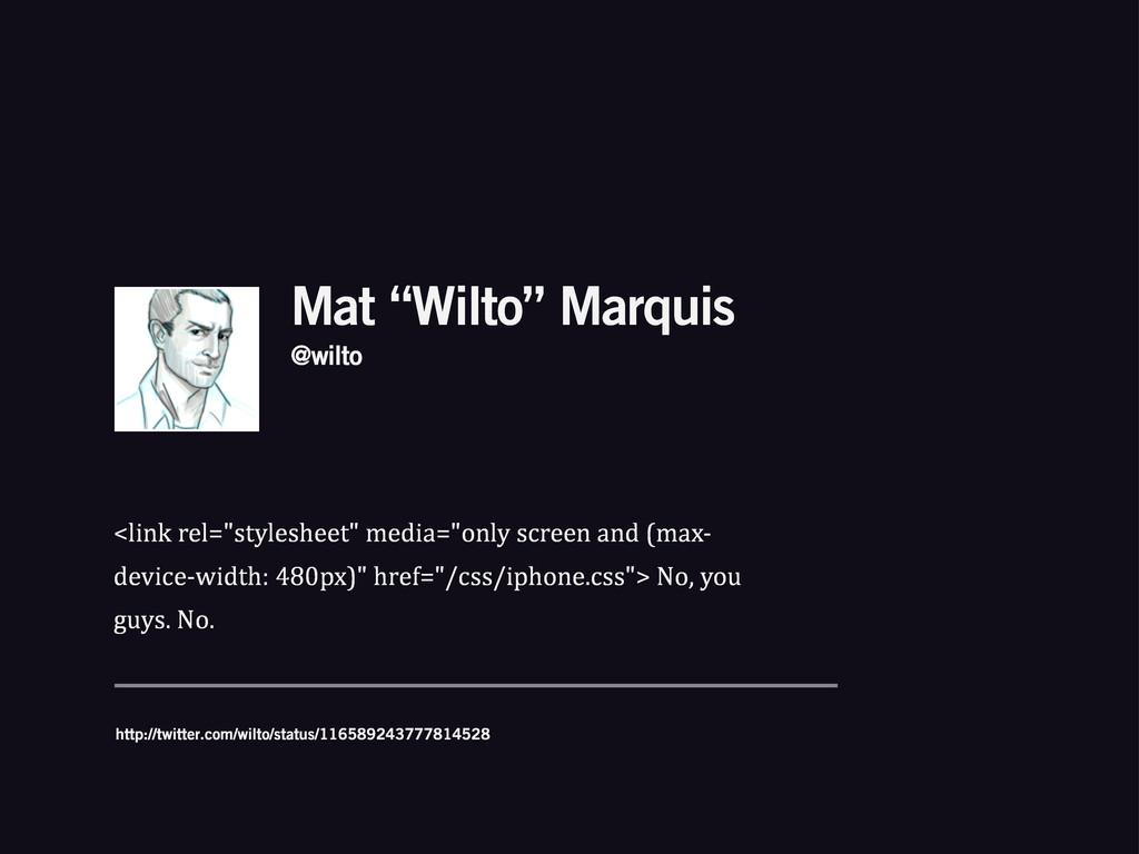 "Mat ""Wilto"" Marquis <link%rel=""stylesheet""%medi..."