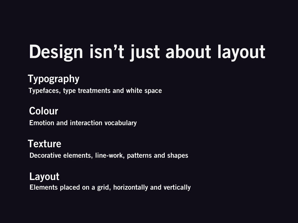 Design isn't just about layout Layout Elements ...